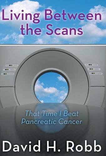 9781457544422: Living Between the Scans: That Time I Beat Pancreatic Cancer