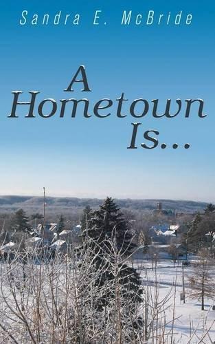 A Hometown Is.: McBride, Sandra E
