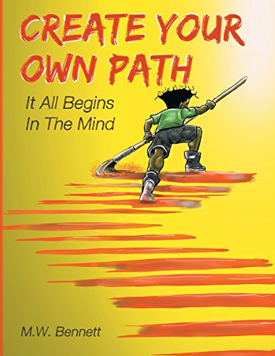 Create Your Own Path: It all Begins in the Mind: M.W. Bennett