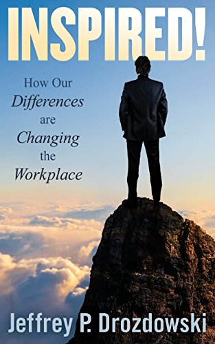 INSPIRED: How Our Differences are Changing the Workplace: Jeffrey P. Drozdowski