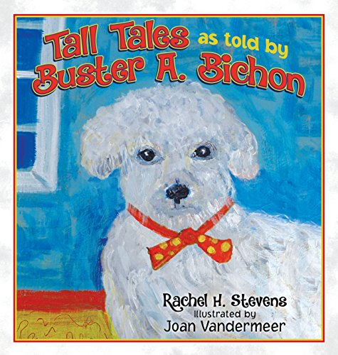 Tall Tales as told by Buster A. Bichon: Rachel H. Stevens
