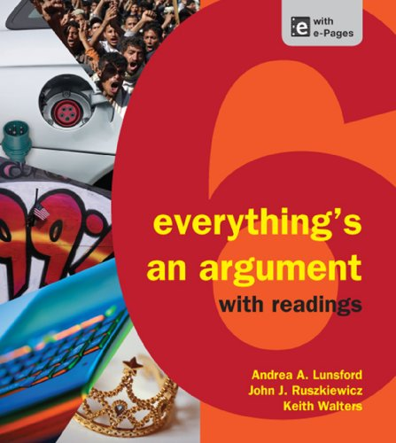Everythings an Argument with Readings 9781457606045 This best-selling combination argument text and thematically organized reader shows students how to analyze all kinds of arguments — not just essays and editorials, but clothes, smartphone apps, ads, and Web site designs — and then how to use what they learn to write their own effective arguments. Newly streamlined, its signature engaging, and jargon-free instruction emphasizes cultural currency, humor, and visual argument. Students love Everything's an Argument because it helps them understand how a world of argument already surrounds them; instructors love it because it helps students construct their own personally meaningful arguments about that world. The print text is now integrated with e-Pages for Everything's an Argument, designed to take advantage of what the Web can do. Also available in a brief version without the reader and as an e-Book.