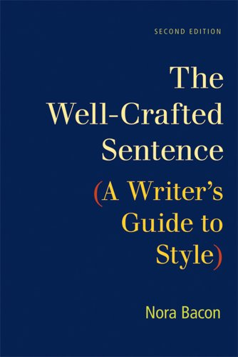 The Well-Crafted Sentence: A Writer's Guide to: Bacon, Nora