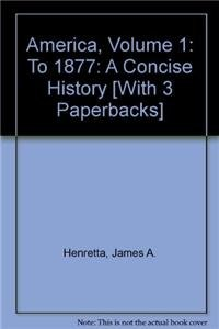 America, Volume 1: To 1877: A Concise History [With 3 Paperbacks] (9781457611520) by James A. Henretta; David Brody