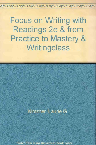 Focus on Writing with Readings 2e & From Practice to Mastery & WritingClass (1457614480) by Laurie G. Kirszner; Stephen R. Mandell; Barbara D. Sussman; Maria Villar-Smith; Carolyn Lengel