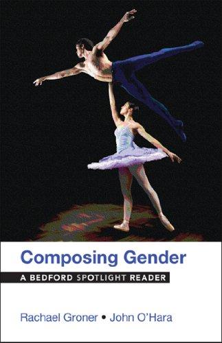 Composing Gender : A Bedford Spotlight Reader: Rachael Groner; John