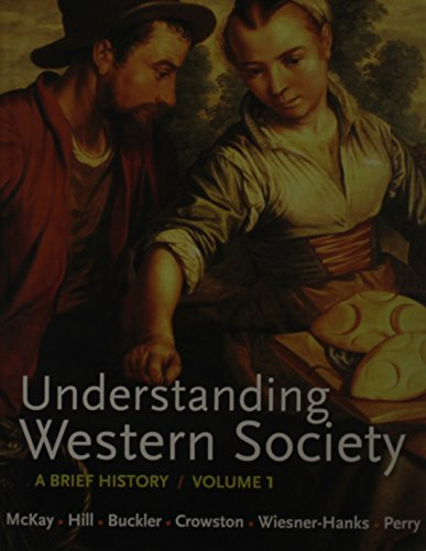 Understanding Western Society, V1 & History Class V1 (Access Card) & Sources of Western Society 2e V1 (1457633124) by McKay, John P.; Hill, Bennett D.; Buckler, John; Crowston, Clare Haru; Perry, Joe; Wiesner-Hanks, Merry E.