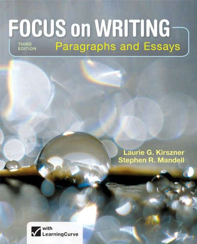 Focus on Writing: Paragraphs and Essays, 3e,: Kirszner, Laurie G.;