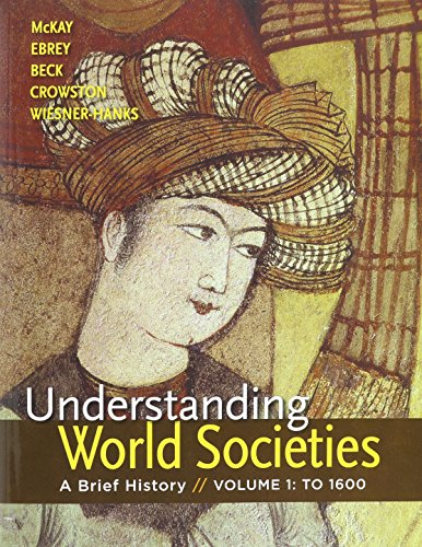 Understanding World Societies V1 & Sources of World Societies 9e V1 (1457633655) by McKay, John P.; Hill, Bennett D.; Buckler, John; Crowston, Clare Haru; Gainty, Denis; Ward, Walter D.; Beck, Roger B.; Wiesner-Hanks, Merry E.;...