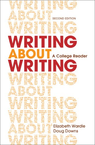 Writing about Writing: A College Reader: Wardle, Elizabeth; Downs,