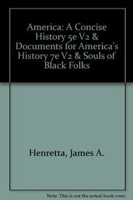 America: A Concise History 5e V2 & Documents for America's History 7e V2 & Souls of Black Folks (1457642573) by James A. Henretta; Robert O. Self; Rebecca Edwards; Kevin J. Fernlund; Melvin Yazawa; W. E. B. Dubois