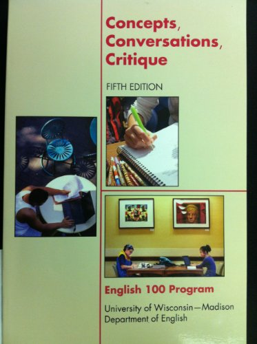 Concepts, Conversations, Critique 5th Edition English 100 Program University of Wisconsin - Madison...