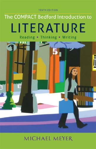 The Compact Bedford Introduction to Literature: Reading,: Meyer, Michael
