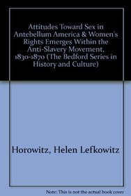 9781457656996: Attitudes Toward Sex in Antebellum America & Women's Rights Emerges Within the Anti-Slavery Movement, 1830-1870 (The Bedford Series in History and Culture)
