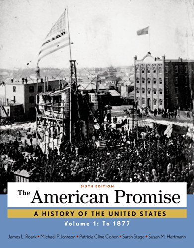 The American Promise, Volume 1: To 1877: Roark, James L.;