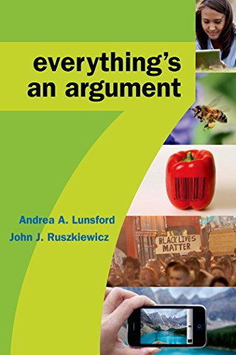 Everythings an Argument 9781457698675 Everything's an Argument teaches students to analyze the arguments that surround them every day and to create their own. This best-selling text offers proven instructional content by composition luminaries Andrea Lunsford and John Ruszkiewicz, covering five core types of arguments. Revised based on feedback from its large and devoted community of users, the seventh edition offers a new chapter on multimedia argument and dozens of current arguments across perspectives and genres, from academic essays and newspaper editorials to tweets and infographics. Combine the text with LaunchPad for Everything's an Argument with Readings for even more engaging content and new ways to get the most out of your course. Access unique, book-specific materials in a fully customizable online course space; then adapt, assign, and integrate our resources with yours. This LaunchPad includes: Interactive exercises and tutorials for reading, writing, and research LearningCurve adaptive, game-like practice that helps students focus on the topics where they need the most help, such as fallacies, claims, evidence, and other key elements of argument Reading comprehension quizzes Also available in a full version with 35 additional readings.