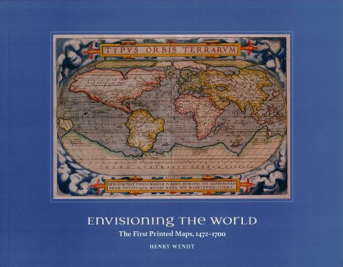 Envisioning the World: The First Printed Maps, 1472-1700: Henry Wendt