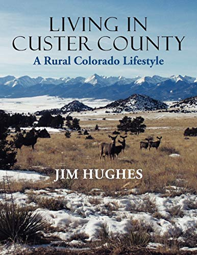 Living in Custer County: A Rural Colorado Lifestyle: Hughes, Jim