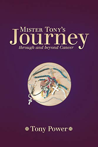 Mister Tonys Journey Through and Beyond Cancer: Tony Power