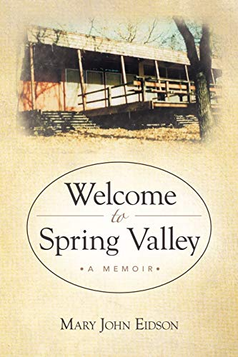 Welcome To Spring Valley A Memoir: Mary John Eidson