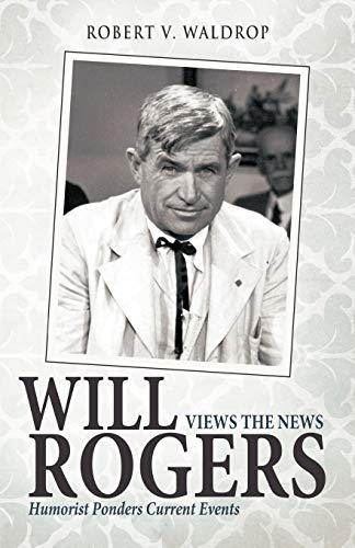 9781458205216: Will Rogers Views The News: Humorist Ponders Current Events