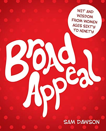 9781458205230: Broad Appeal: Wit and Wisdom from Women Ages Sixty to Ninety