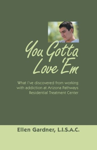 9781458205766: You Gotta Love 'Em: What I've Discovered from Working with Addiction at Arizona Pathways Residential Treatment Center