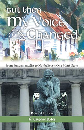9781458205803: But Then My Voice Changed: From Fundamentalist to Nonbeliever: One Man's Story