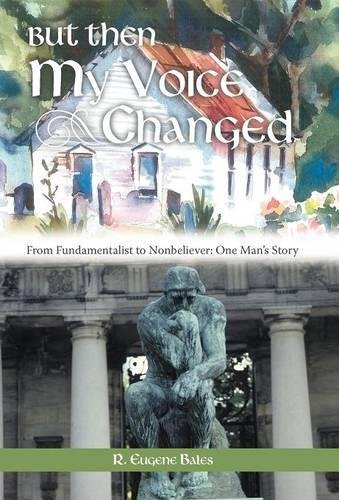 9781458205827: But Then My Voice Changed: From Fundamentalist to Nonbeliever: One Man's Story