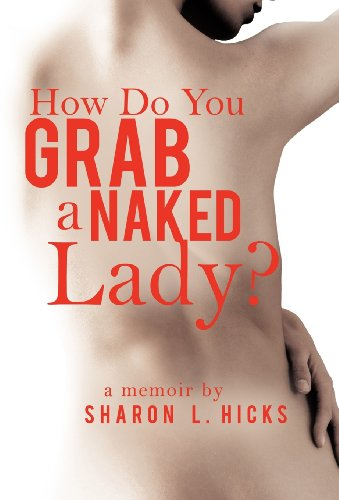9781458206183: How Do You Grab a Naked Lady?: A Memoir