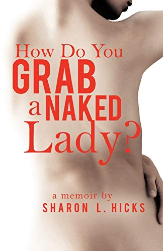 9781458206190: How Do You Grab a Naked Lady?: A Memoir