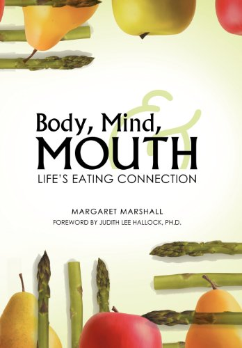 Body, Mind, and Mouth: Lifes Eating Connection: Margaret Marshall