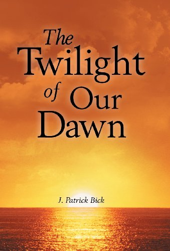 9781458207487: The Twilight of Our Dawn