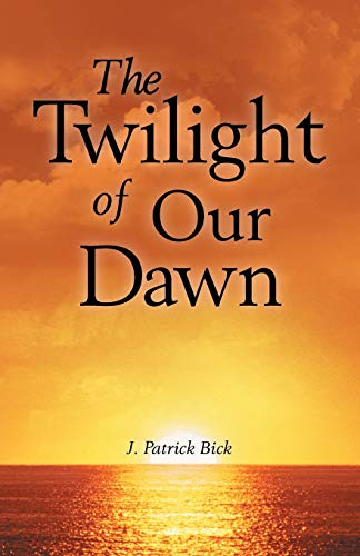 9781458207494: The Twilight of Our Dawn