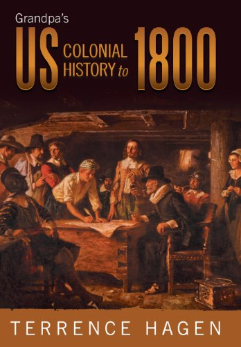 Grandpas Us Colonial History to 1800: Terrence Hagen