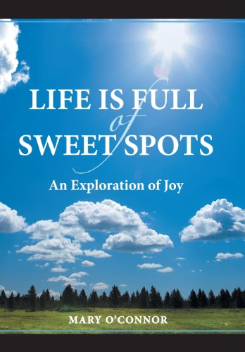 9781458208026: Life Is Full of Sweet Spots: An Exploration of Joy