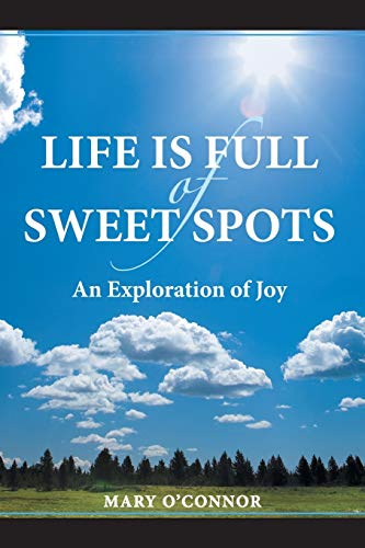 9781458208033: Life is Full of Sweet Spots: An Exploration of Joy