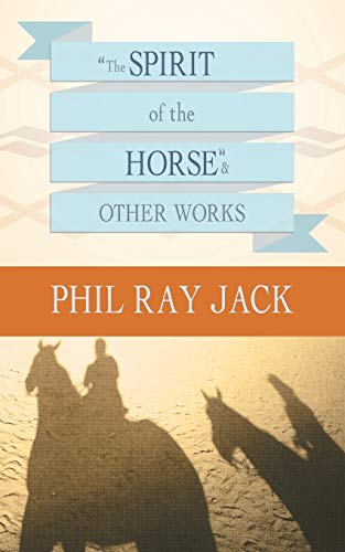 ?The Spirit OF THE Horse? and Other Works: Phil Ray Jack