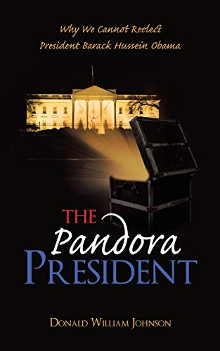 9781458209085: The Pandora President: Why We Cannot Reelect President Barack Hussein Obama