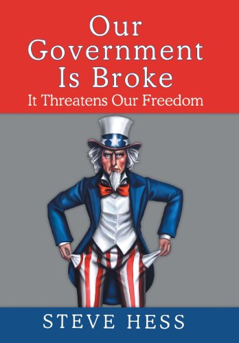 Our Government Is Broke: It Threatens Our Freedom: Steve Hess