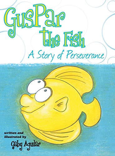 Guspar the Fish: A Story of Perseverance: Gaby Aguilar