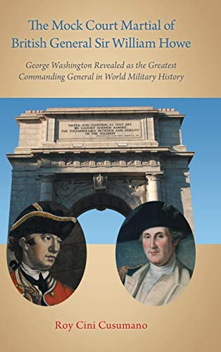 9781458210746: The Mock Court Martial of British General Sir William Howe: George Washington Revealed as the Greatest Commanding General in World Military History