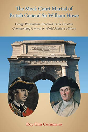 9781458210753: The Mock Court Martial of British General Sir William Howe: George Washington Revealed as the Greatest Commanding General in World Military History
