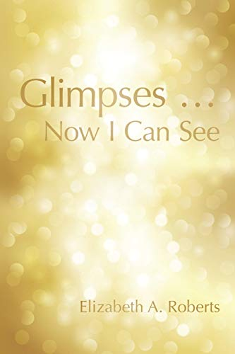 9781458218964: Glimpses . . . Now I Can See