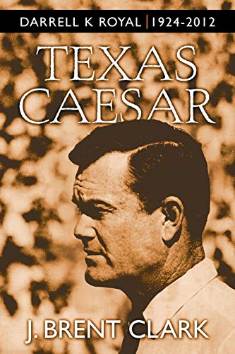 9781458219404: Texas Caesar: Darrell K Royal 1924-2012