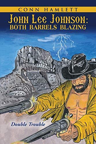 9781458219794: John Lee Johnson: Both Barrels Blazing: Double Trouble