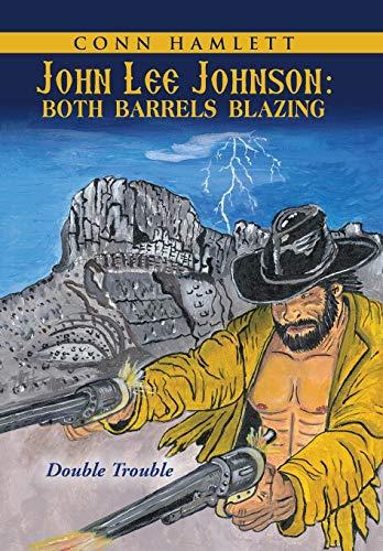 9781458219817: John Lee Johnson: Both Barrels Blazing: Double Trouble
