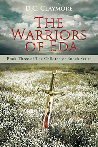 The Warriors of Eda: Book Three of the Children of Enoch Series: D. C. Claymore
