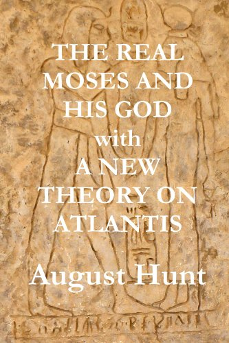 9781458304247: THE REAL MOSES AND HIS GOD with A NEW THEORY ON ATLANTIS