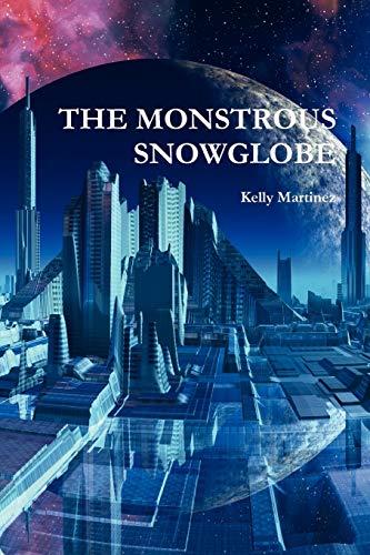 The Monstrous Snowglobe: Kelly Martinez